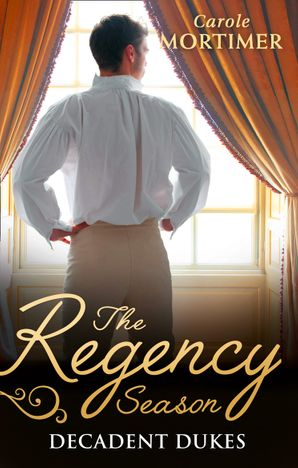The Regency Season: Decadent Dukes: Rufus Drake: Duke of Wickedness / Griffin Stone: Duke of Decadence / Christian Seaton: Duke of Danger Paperback  by Carole Mortimer