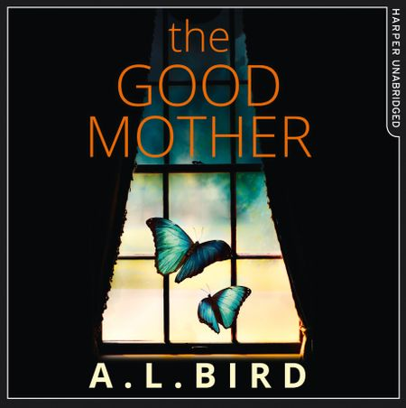 The Good Mother - A. L. Bird, Read by Jessica Ball, Rupert Farley and Aysha Kala