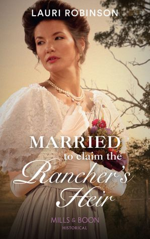 Married To Claim The Rancher's Heir Paperback  by Lauri Robinson