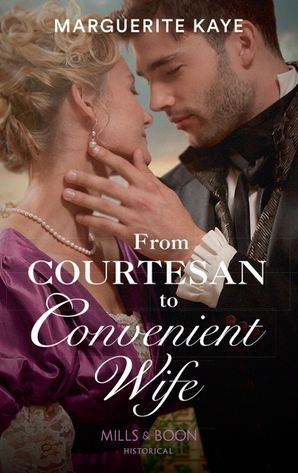 From Courtesan To Convenient Wife (Matches Made in Scandal, Book 2) Paperback  by Marguerite Kaye