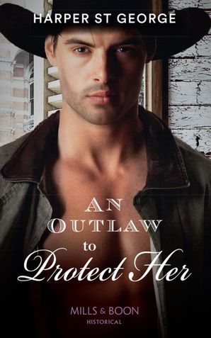 An Outlaw To Protect Her (Outlaws of the Wild West, Book 3) Paperback  by Harper St. George