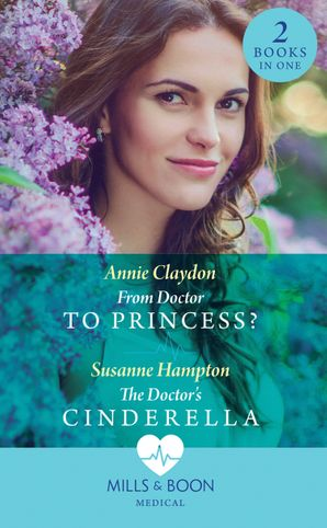 From Doctor To Princess?: From Doctor to Princess? / The Doctor's Cinderella Paperback  by Annie Claydon
