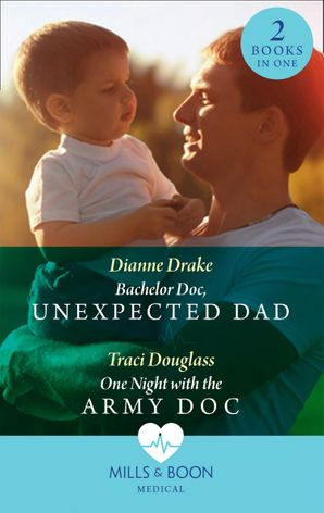 Bachelor Doc, Unexpected Dad: Bachelor Doc, Unexpected Dad / One Night with the Army Doc Paperback  by Dianne Drake