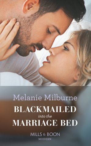 Blackmailed Into The Marriage Bed Paperback  by Melanie Milburne