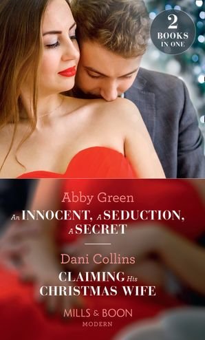 An Innocent, A Seduction, A Secret: An Innocent, A Seduction, A Secret (One Night With Consequences) / Claiming His Christmas Wife (Conveniently Wed!) (Mills & Boon Modern) Paperback  by Abby Green