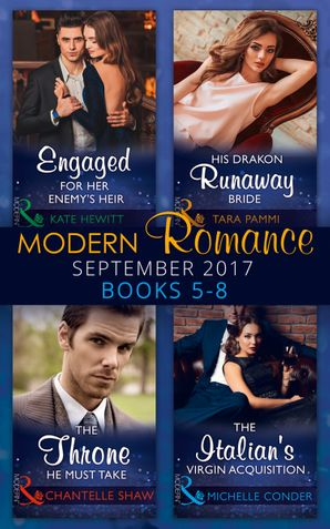 Modern Romance September 2017 Books 5 - 8: Engaged for Her Enemy's Heir (One Night With Consequences, Book 33) / His Drakon Runaway Bride (The Drakon Royals, Book 3) / The Throne He Must Take (The Saunderson Legacy, Book 2) / The Italian's Virgin Acquisit Paperback  by Kate Hewitt