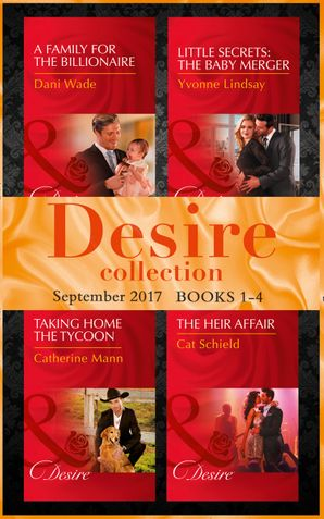 Desire September 2017 Books 1 - 4: A Family for the Billionaire (Billionaires and Babies, Book 87) / Little Secrets: The Baby Merger (Little Secrets, Book 3) / Taking Home the Tycoon (Texas Cattleman's Club: Blackmail, Book 9) / The Heir Affair (Las Vegas Paperback  by Dani Wade