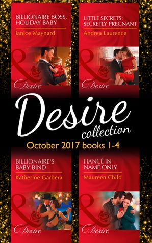 Desire Collection: October Books 1 - 4: Billionaire Boss, Holiday Baby (Billionaires and Babies, Book 88) / Little Secrets: Secretly Pregnant (Little Secrets, Book 4) / Billionaire's Baby Bind (Texas Cattleman's Club: Blackmail, Book 10) / Fiancé in Name  Paperback  by Janice Maynard