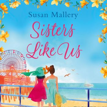 Sisters Like Us (Mischief Bay, Book 4) - Susan Mallery, Read by Tanya Eby