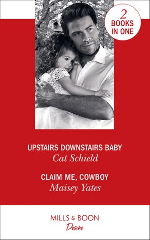 Upstairs Downstairs Baby: Upstairs Downstairs Baby (Billionaires and Babies) / Claim Me, Cowboy (Copper Ridge) Paperback  by Cat Schield