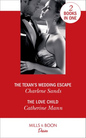 The Texan's Wedding Escape: The Texan's Wedding Escape (Heart of Stone) / The Love Child (Alaskan Oil Barons) Paperback  by Charlene Sands