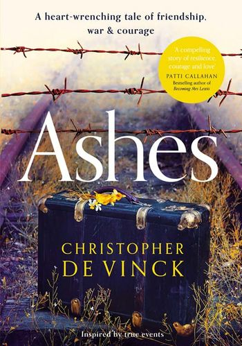 Ashes: WW2 historical fiction inspired by true events. A story of friendship, war and courage. - Christopher de Vinck