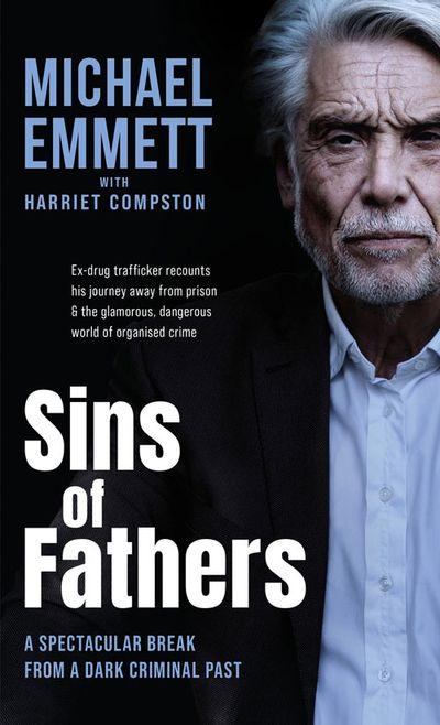Sins of Fathers: A Spectacular Break from a Criminal, Dark Past - Michael Emmett