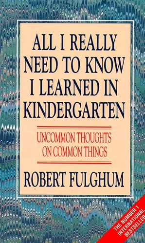 All I Really Need to Know I Learned in Kindergarten: Uncommon Thoughts on Common Things Paperback  by Robert Fulghum