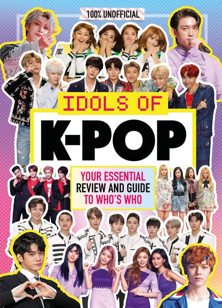K-Pop: Idols of K-Pop 100% Unofficial – from BTS to BLACKPINK - Egmont Publishing UK and Malcolm Mackenzie