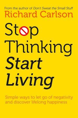 Stop Thinking, Start Living Paperback  by Richard Carlson