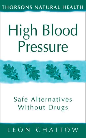 High Blood Pressure: Safe alternatives without drugs (Thorsons Natural Health) Paperback  by Leon Chaitow, N.D., D.O.