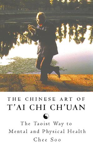 The Chinese Art of T'ai Chi Ch'uan Paperback  by Chee Soo