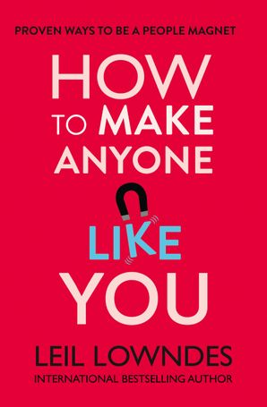 How to Make Anyone Like You: Proven Ways To Become A People Magnet Paperback  by