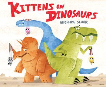 Kittens on Dinosaurs - Michael Slack