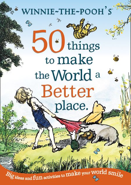 Winnie the Pooh: 50 Things to Make the World a Better Place - A. A. Milne