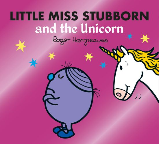 Little Miss Stubborn and the Unicorn (Mr. Men & Little Miss Magic) - Adam Hargreaves