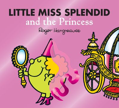 Little Miss Splendid and the Princess (Mr. Men & Little Miss Magic) - Adam Hargreaves