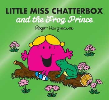 Little Miss Chatterbox and the Frog Prince (Mr. Men & Little Miss Magic) -