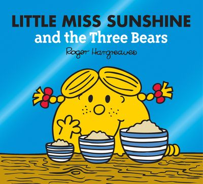 Little Miss Sunshine and the Three Bears - Adam Hargreaves and Roger Hargreaves