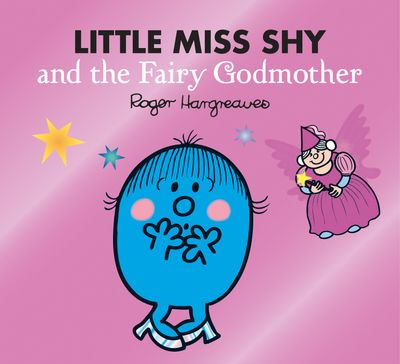 Little Miss Shy and the Fairy Godmother - Adam Hargreaves and Roger Hargreaves