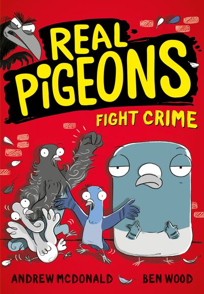 Real Pigeons Fight Crime (Real Pigeons series) - Andrew McDonald, Illustrated by Ben Wood