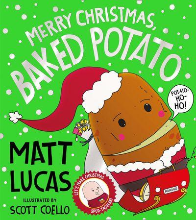Merry Christmas, Baked Potato - Matt Lucas, Illustrated by Scott Coello