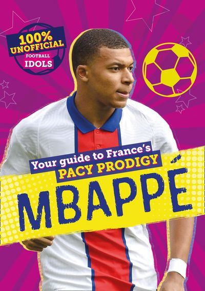 100% Unofficial Football Idols: Mbappe - Kevin Pettman