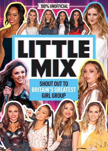Little Mix: 100% Unofficial – Shout Out to Britain's Greatest Girl Group -