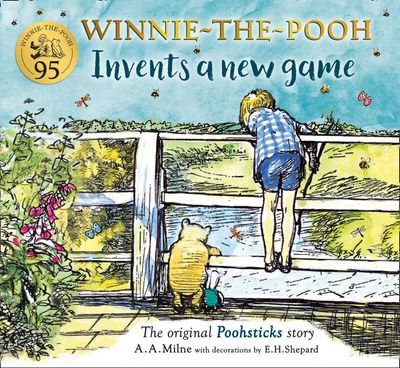 Winnie-the-Pooh Invents a New Game: A classic Pooh Sticks story - A. A. Milne, Illustrated by E. H. Shepard