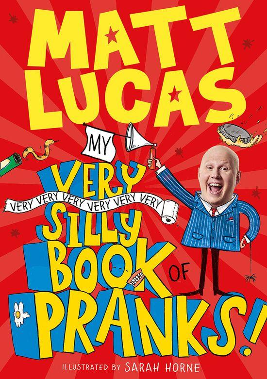 My Very Very Very Very Very Very Very Silly Book of Pranks - Matt Lucas, Illustrated by Sarah Horne