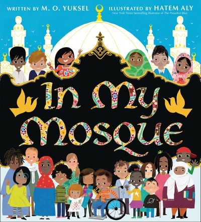 In My Mosque - M. O. Yuksel, Illustrated by Hatem Aly