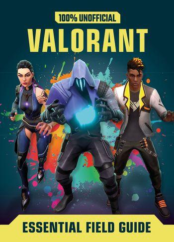 Valorant: Essential Guide 100% Unofficial - Daniel Lipscombe