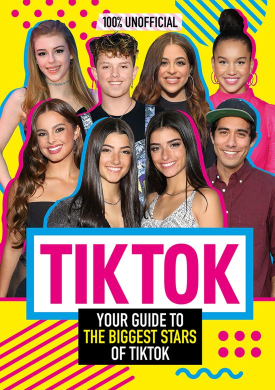Tik Tok: 100% Unofficial The Guide to the Biggest Stars of Tik Tok - Egmont Publishing UK