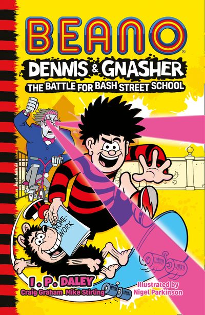 Beano Dennis & Gnasher: Battle for Bash Street School - Beano Studios and I. P. Daley