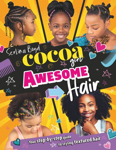 Cocoa Girl Awesome Hair: Your step-by-step guide to styling textured hair - Serlina Boyd