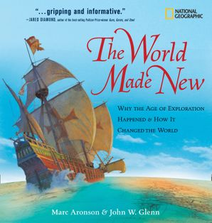The World Made New: Why the Age of Exploration Happened and How It Changed the World (Timelines of American History ) Hardcover  by Marc Aronson