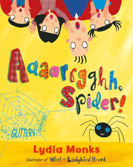 Aaaarrgghh Spider! - Lydia Monks, Illustrated by Lydia Monks