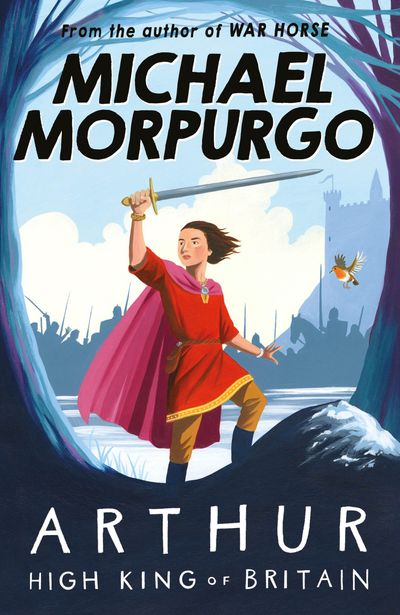 Arthur High King of Britain - Michael Morpurgo, Illustrated by Michael Foreman