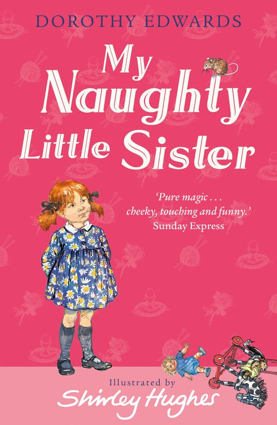 My Naughty Little Sister (My Naughty Little Sister) - Dorothy Edwards, Illustrated by Shirley Hughes