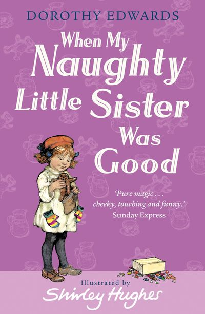 When My Naughty Little Sister Was Good - Dorothy Edwards, Illustrated by Shirley Hughes