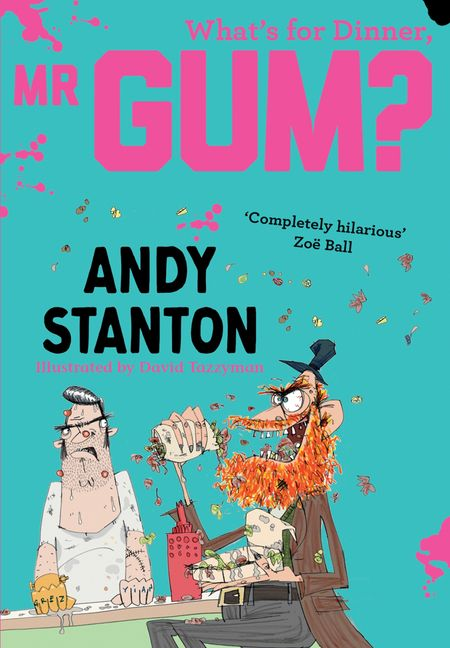 What's for Dinner, Mr Gum? (Mr Gum) - Andy Stanton, Illustrated by David Tazzyman