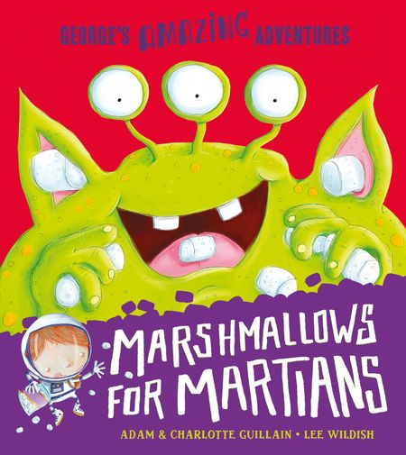 Marshmallows for Martians (George's Amazing Adventures) - Adam Guillain and Charlotte Guillain, Illustrated by Lee Wildish