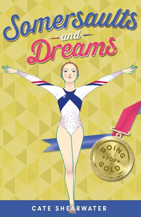 Somersaults and Dreams: Going for Gold (Somersaults and Dreams) - Cate Shearwater