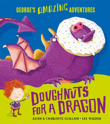 Doughnuts for a Dragon (George's Amazing Adventures) - Adam Guillain and Charlotte Guillain, Illustrated by Lee Wildish